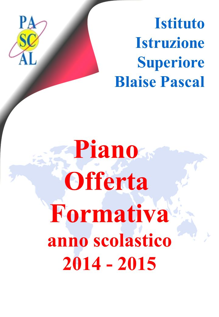 Istituto Istruzione Superiore Blaise Pascal Piano Offerta Formativa anno scolastico 2014 - 2015