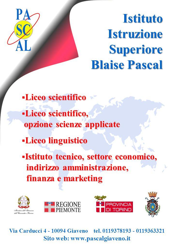Istituto Istruzione Superiore Blaise Pascal  Liceo scientifico  Liceo scientifico, opzione scienze applicate  Liceo linguistico  Istituto tecnico,
