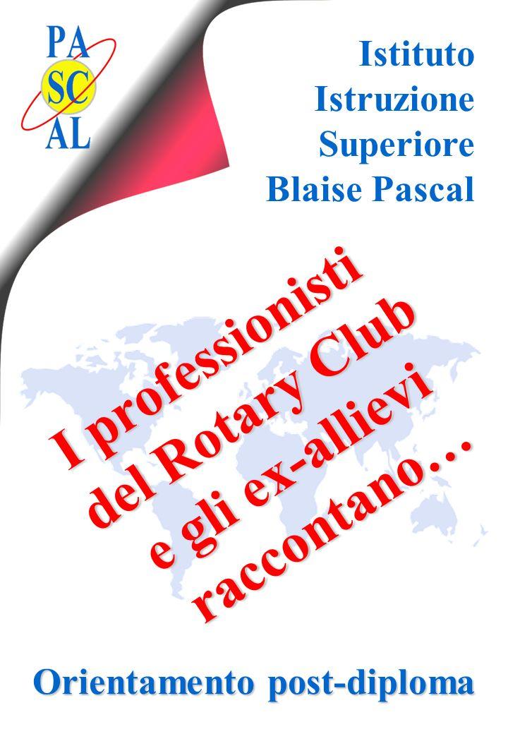 Istituto Istruzione Superiore Blaise Pascal I professionisti del Rotary Club e gli ex-allievi raccontano… raccontano… Orientamento post-diploma