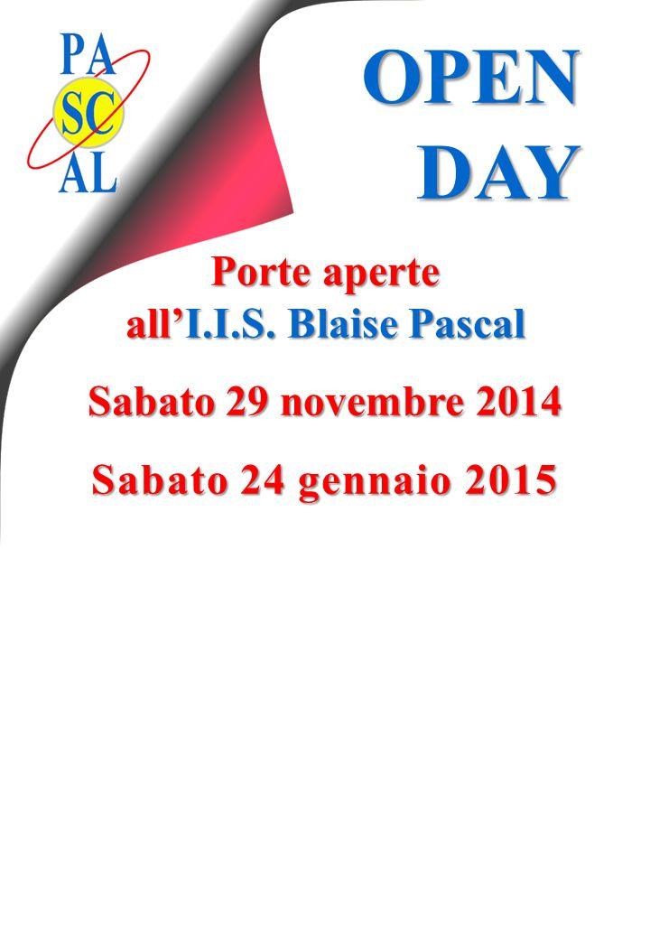 OPEN DAY Porte aperte all'I.I.S. Blaise Pascal Sabato 29 novembre 2014 Sabato 24 gennaio 2015