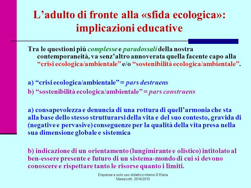 L'adulto di fronte alla «sfida ecologica»: implicazioni educative Tra le questioni più complesse e paradossali della nostra contemporaneità, va senz'altro annoverata quella facente capo alla crisi ecologica/ambientale e/o sostenibilità ecologica/ambientale .