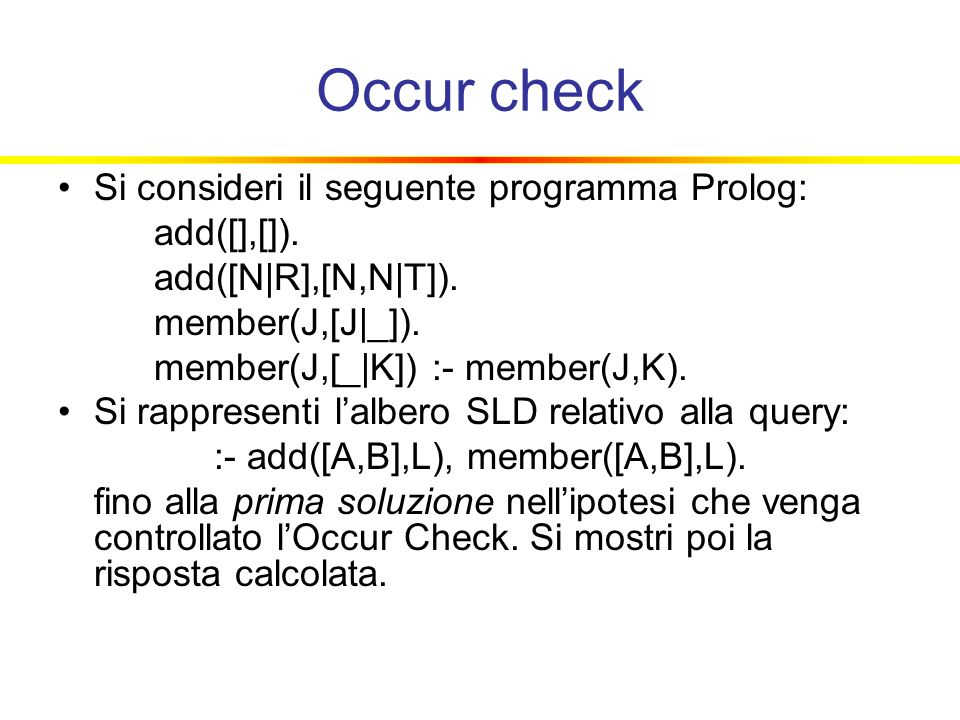 Occur check Si consideri il seguente programma Prolog: add([],[]).