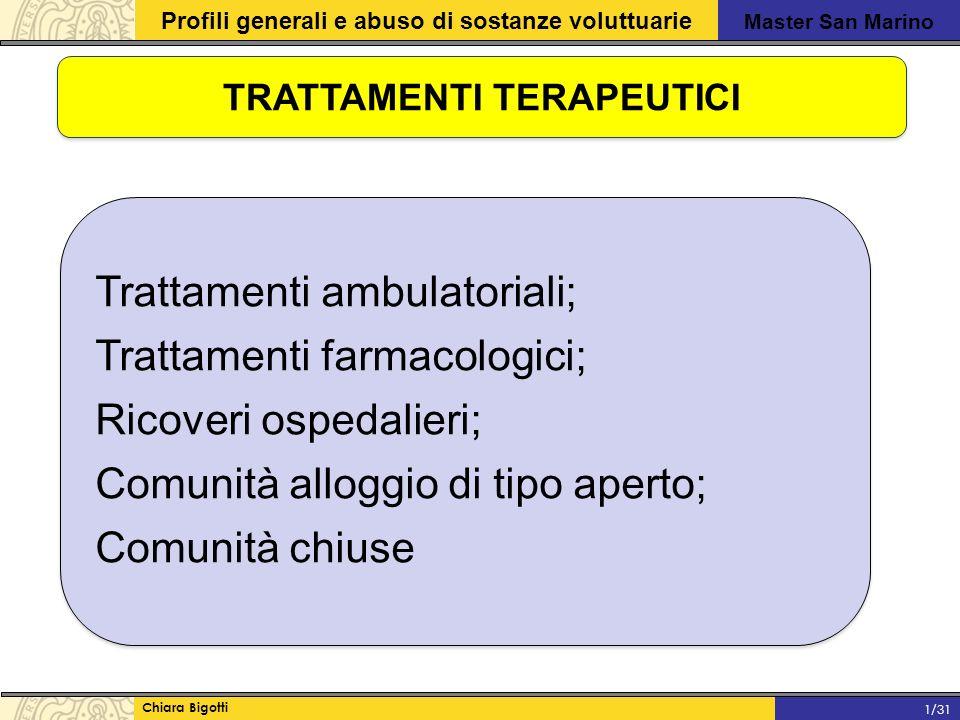 Master San Marino Profili generali e abuso di sostanze voluttuarie Chiara Bigotti 1/31 TRATTAMENTI TERAPEUTICI Trattamenti ambulatoriali; Trattamenti farmacologici; Ricoveri ospedalieri; Comunità alloggio di tipo aperto; Comunità chiuse