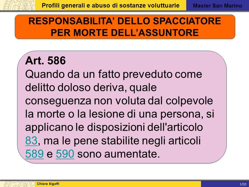 Master San Marino Profili generali e abuso di sostanze voluttuarie Chiara Bigotti 1/31 RESPONSABILITA' DELLO SPACCIATORE PER MORTE DELL'ASSUNTORE Art.
