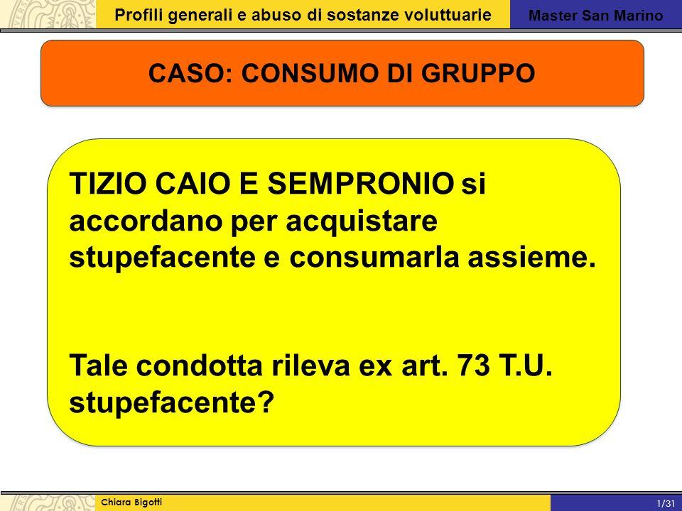 Master San Marino Profili generali e abuso di sostanze voluttuarie Chiara Bigotti 1/31 CASO: CONSUMO DI GRUPPO TIZIO CAIO E SEMPRONIO si accordano per acquistare stupefacente e consumarla assieme.