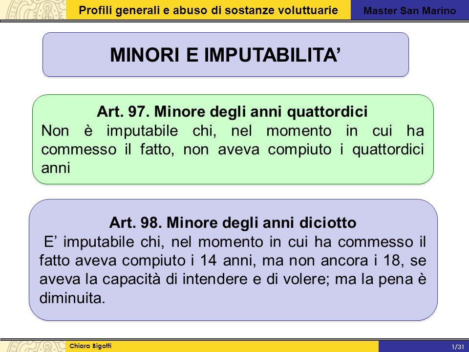 Master San Marino Profili generali e abuso di sostanze voluttuarie Chiara Bigotti 1/31 MINORI E IMPUTABILITA' Art.