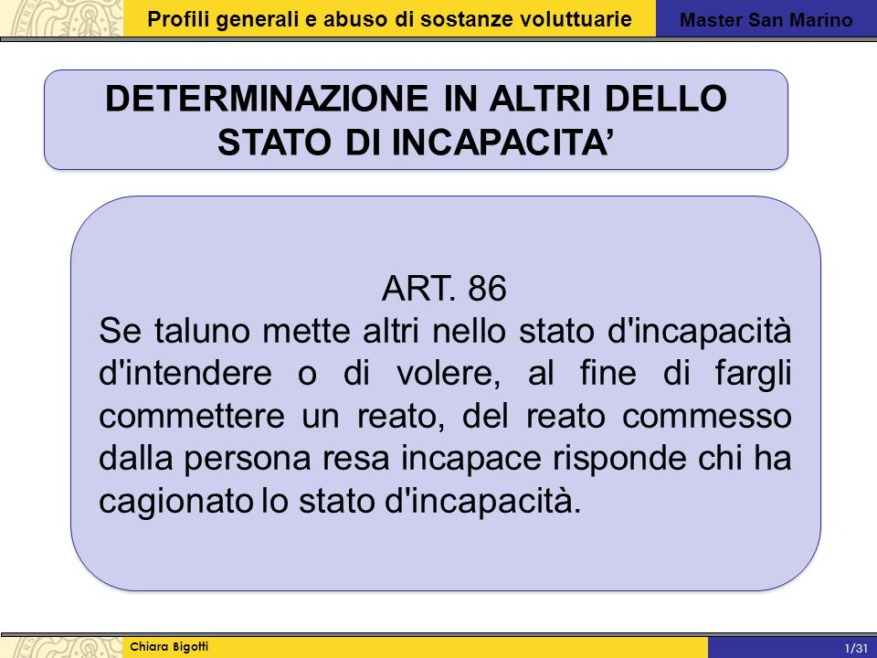 Master San Marino Profili generali e abuso di sostanze voluttuarie Chiara Bigotti 1/31 DETERMINAZIONE IN ALTRI DELLO STATO DI INCAPACITA' ART.