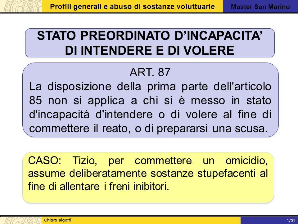 Master San Marino Profili generali e abuso di sostanze voluttuarie Chiara Bigotti 1/31 STATO PREORDINATO D'INCAPACITA' DI INTENDERE E DI VOLERE ART.