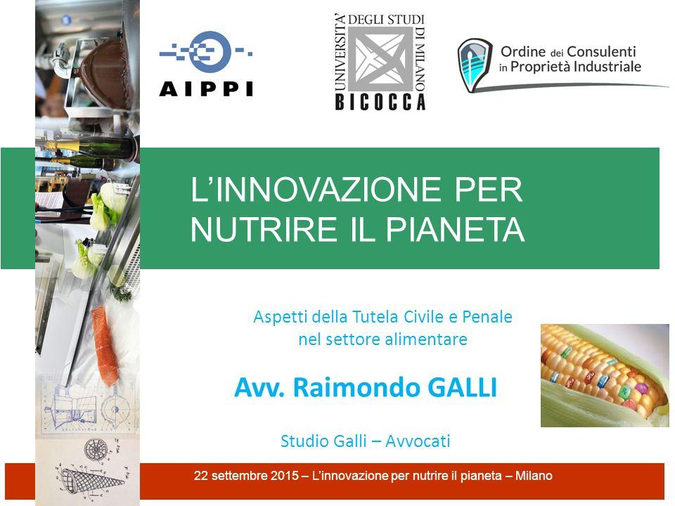 L'INNOVAZIONE PER NUTRIRE IL PIANETA 22 settembre 2015 – L'innovazione per nutrire il pianeta – Milano Studio Galli – Avvocati Aspetti della Tutela Ci