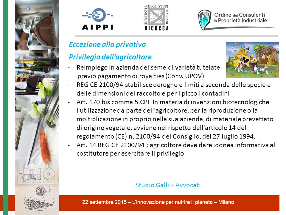 Eccezione alla privativa Privilegio dell'agricoltore 22 settembre 2015 – L'innovazione per nutrire il pianeta – Milano Studio Galli – Avvocati -Reimpi