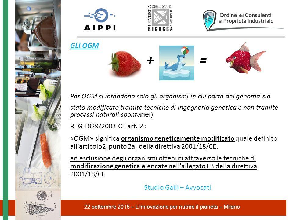 GLI OGM + = Per OGM si intendono solo gli organismi in cui parte del genoma sia stato modificato tramite tecniche di ingegneria genetica e non tramite