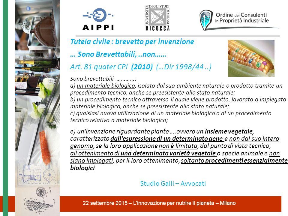 Tutela civile : brevetto per invenzione … Sono Brevettabili,..non…… Art. 81 quater CPI (2010) (…Dir 1998/44..) Sono brevettabili …………: a) un materiale