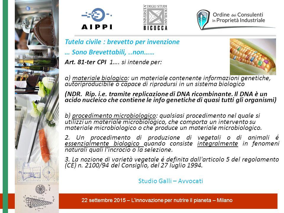 Tutela civile : brevetto per invenzione … Sono Brevettabili,..non…… Art. 81-ter CPI 1…. si intende per: a) materiale biologico: un materiale contenent