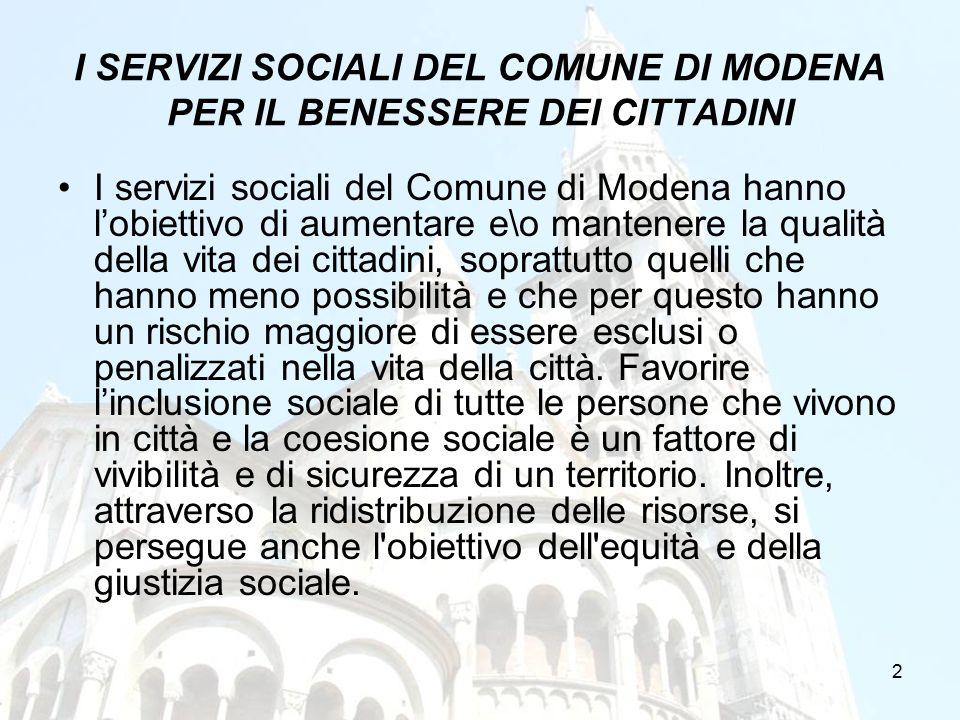 2 I SERVIZI SOCIALI DEL COMUNE DI MODENA PER IL BENESSERE DEI CITTADINI I servizi sociali del Comune di Modena hanno l'obiettivo di aumentare e\o mant