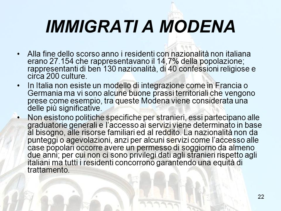 22 IMMIGRATI A MODENA Alla fine dello scorso anno i residenti con nazionalità non italiana erano 27.154 che rappresentavano il 14,7% della popolazione