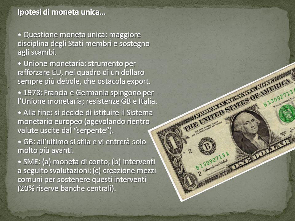 Ipotesi di moneta unica… Questione moneta unica: maggiore disciplina degli Stati membri e sostegno agli scambi. Questione moneta unica: maggiore disci