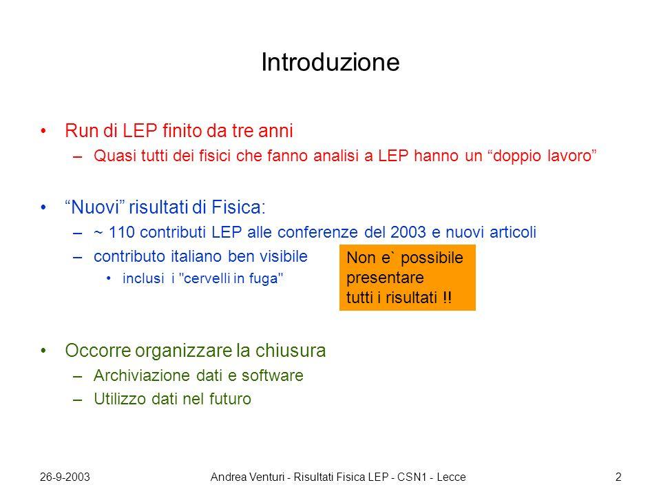 26-9-2003Andrea Venturi - Risultati Fisica LEP - CSN1 - Lecce13 HF/EW a LEP1: Nuove misure di A FB DELPHI: A b FB con lifetime tag e NN charge tag A b FB =0.0978±0.0030±0.0014 OPAL: A b FB e A c FB con leptoni A b FB =0.0981±0.0040±0.0015 A c FB =0.0629±0.0052±0.0038 ricalcolate al polo Input fit EW Altri risultati HF: –vite medie b DELPHI –BR quark b DELPHI –D** e D* OPAL –...