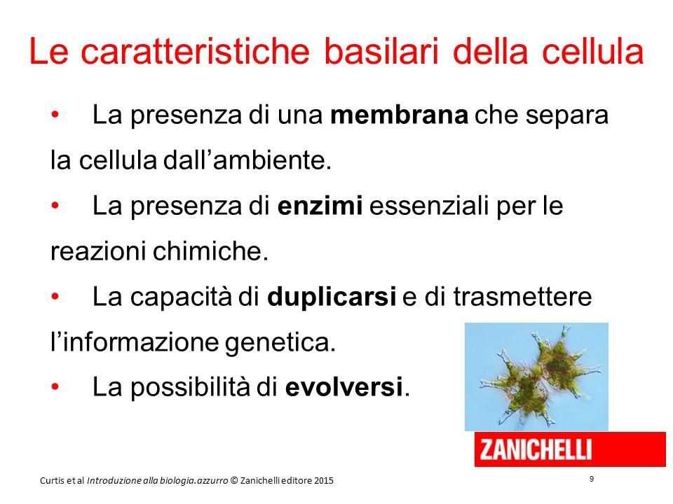 9 9 Curtis et al Introduzione alla biologia.azzurro © Zanichelli editore 2015 Le caratteristiche basilari della cellula La presenza di una membrana ch