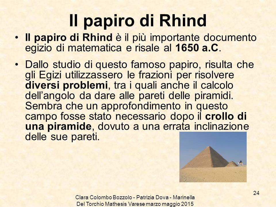 Clara Colombo Bozzolo - Patrizia Dova - Marinella Del Torchio Mathesis Varese marzo maggio 2015 Il papiro di Rhind Il papiro di Rhind è il più importa