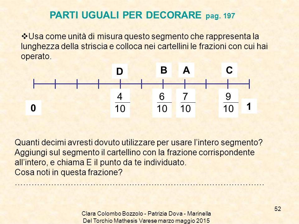 Clara Colombo Bozzolo - Patrizia Dova - Marinella Del Torchio Mathesis Varese marzo maggio 2015 PARTI UGUALI PER DECORARE pag. 197 7 10 6 10 9 10  Us