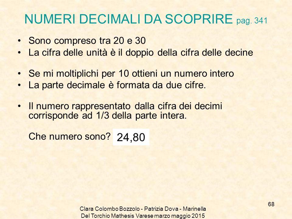 Clara Colombo Bozzolo - Patrizia Dova - Marinella Del Torchio Mathesis Varese marzo maggio 2015 NUMERI DECIMALI DA SCOPRIRE pag. 341 Sono compreso tra