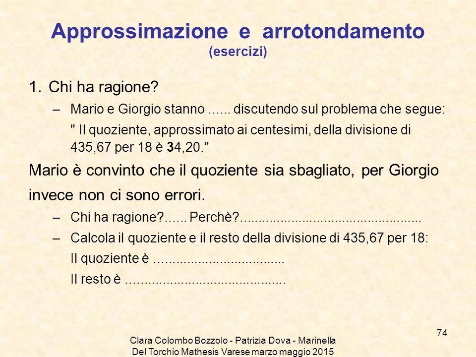 Clara Colombo Bozzolo - Patrizia Dova - Marinella Del Torchio Mathesis Varese marzo maggio 2015 Approssimazione e arrotondamento (esercizi) 1.Chi ha r