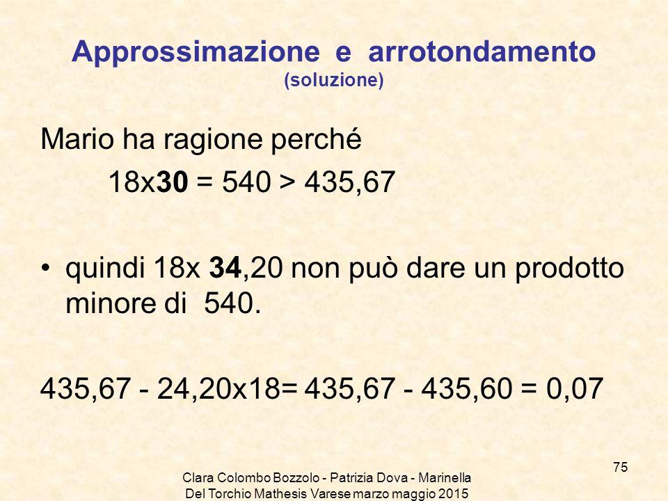 Clara Colombo Bozzolo - Patrizia Dova - Marinella Del Torchio Mathesis Varese marzo maggio 2015 Approssimazione e arrotondamento (soluzione) Mario ha