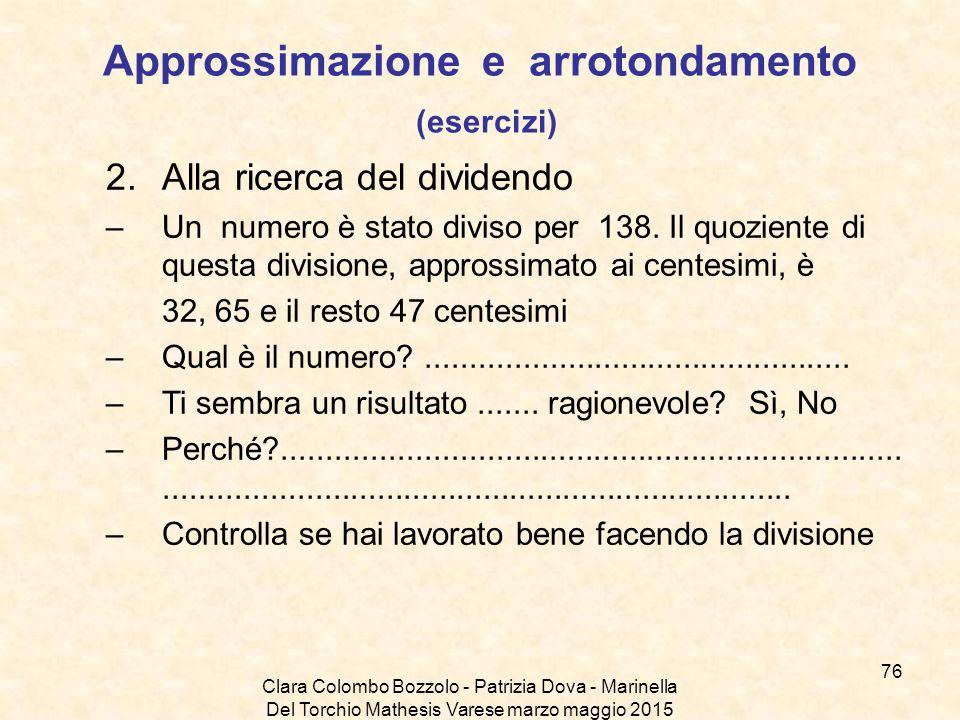 Clara Colombo Bozzolo - Patrizia Dova - Marinella Del Torchio Mathesis Varese marzo maggio 2015 Approssimazione e arrotondamento (esercizi) 2.Alla ric