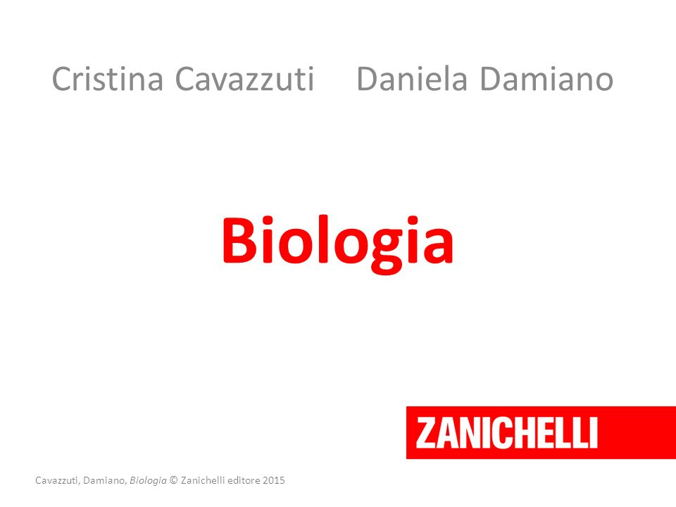 Lezione 2 La membrana plasmatica Cavazzuti, Damiano, Biologia © Zanichelli editore 2015