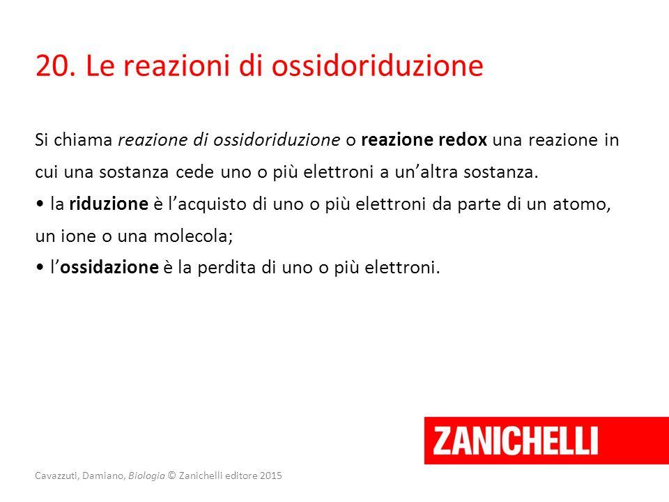 Cavazzuti, Damiano, Biologia © Zanichelli editore 2015 20. Le reazioni di ossidoriduzione Si chiama reazione di ossidoriduzione o reazione redox una r