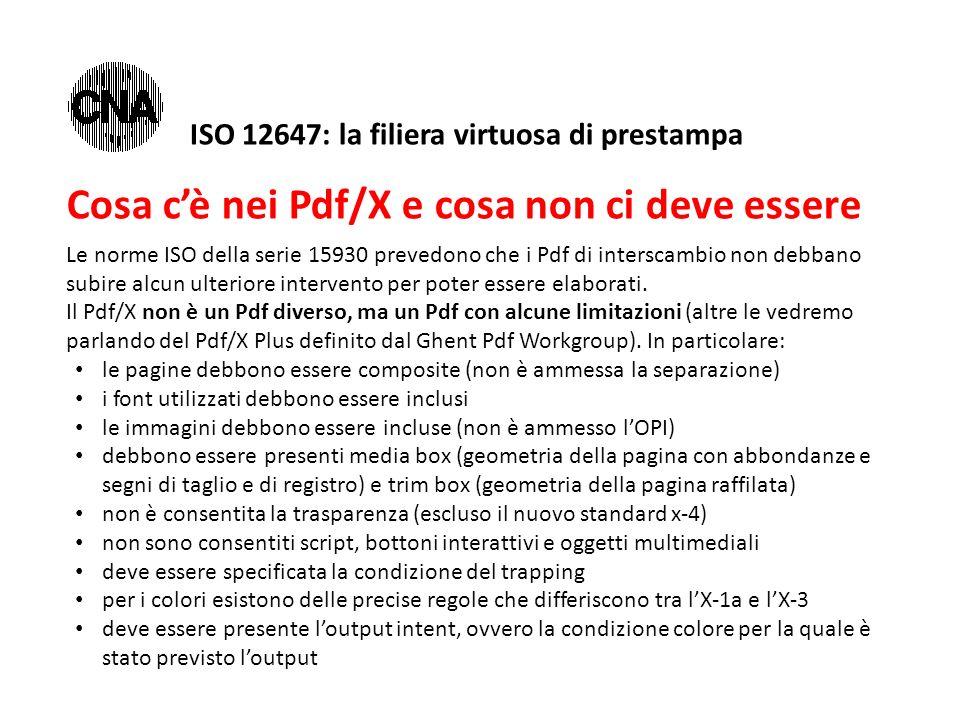 Cosa c'è nei Pdf/X e cosa non ci deve essere Le norme ISO della serie 15930 prevedono che i Pdf di interscambio non debbano subire alcun ulteriore intervento per poter essere elaborati.