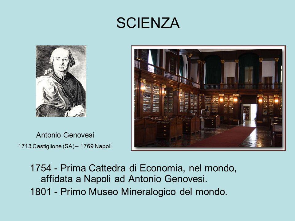 SCIENZA 1754 - Prima Cattedra di Economia, nel mondo, affidata a Napoli ad Antonio Genovesi. 1801 - Primo Museo Mineralogico del mondo. Antonio Genove