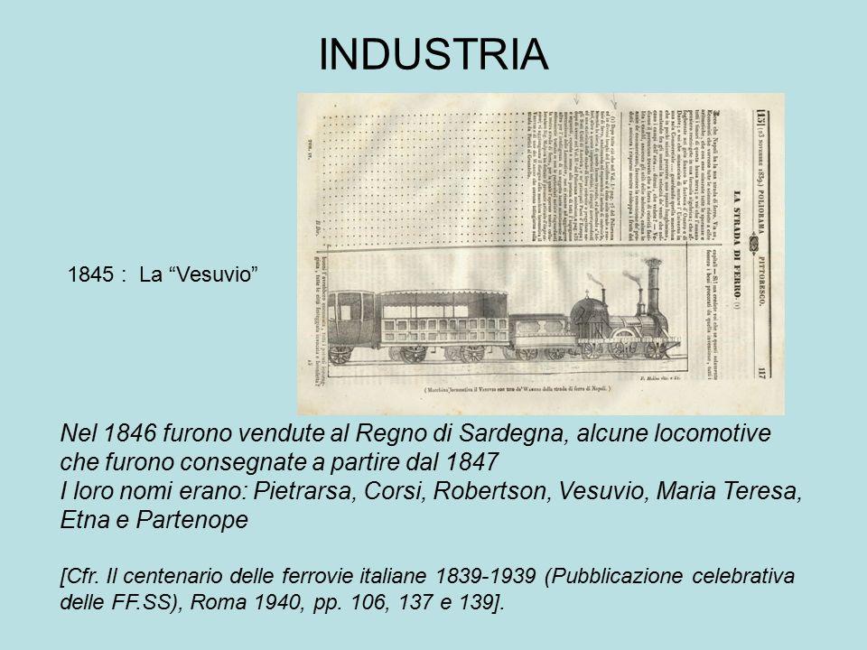 INDUSTRIA Nel 1846 furono vendute al Regno di Sardegna, alcune locomotive che furono consegnate a partire dal 1847 I loro nomi erano: Pietrarsa, Corsi