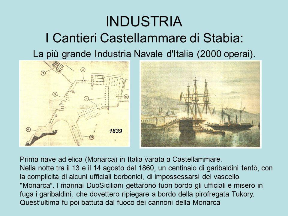 INDUSTRIA I Cantieri Castellammare di Stabia: La più grande Industria Navale d'Italia (2000 operai). Prima nave ad elica (Monarca) in Italia varata a
