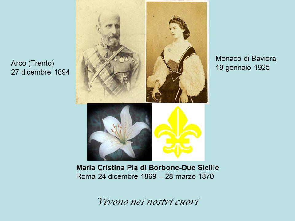 Arco (Trento) 27 dicembre 1894 Monaco di Baviera, 19 gennaio 1925 Maria Cristina Pia di Borbone-Due Sicilie Roma 24 dicembre 1869 – 28 marzo 1870 Vivo