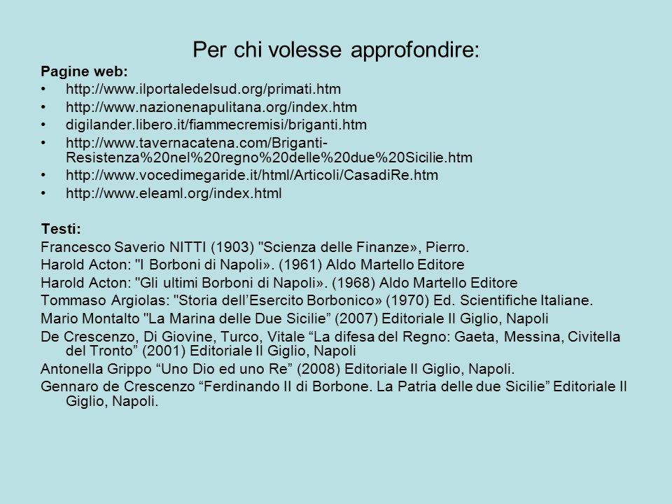 Per chi volesse approfondire: Pagine web: http://www.ilportaledelsud.org/primati.htm http://www.nazionenapulitana.org/index.htm digilander.libero.it/f