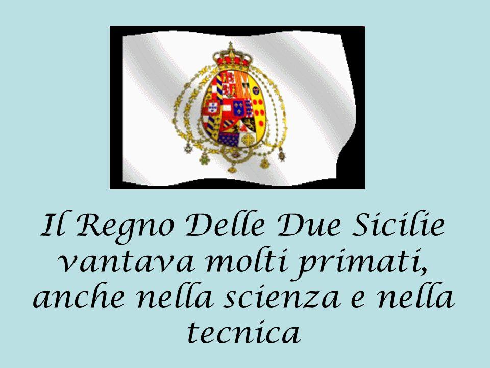 Il Regno Delle Due Sicilie vantava molti primati, anche nella scienza e nella tecnica