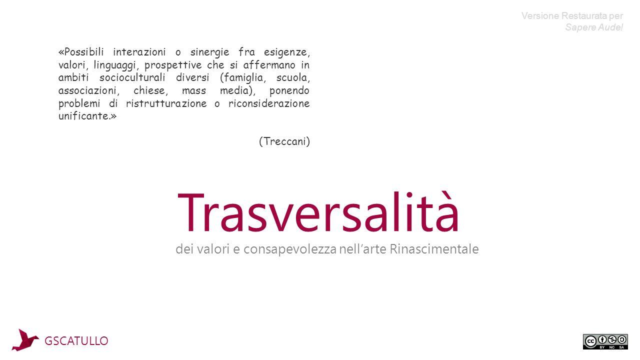 Trasversalità «Possibili interazioni o sinergie fra esigenze, valori, linguaggi, prospettive che si affermano in ambiti socioculturali diversi (famigl
