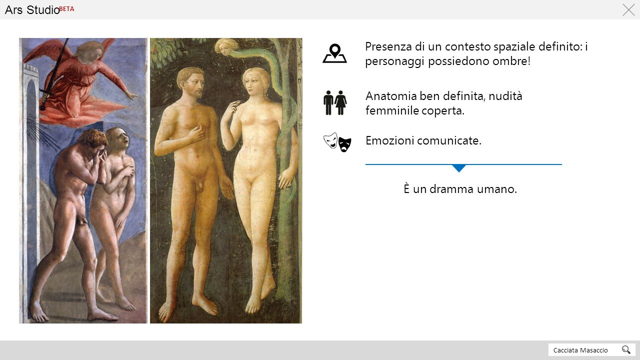 Ars Studio Cacciata Masaccio BETA Presenza di un contesto spaziale definito: i personaggi possiedono ombre! Anatomia ben definita, nudità femminile co