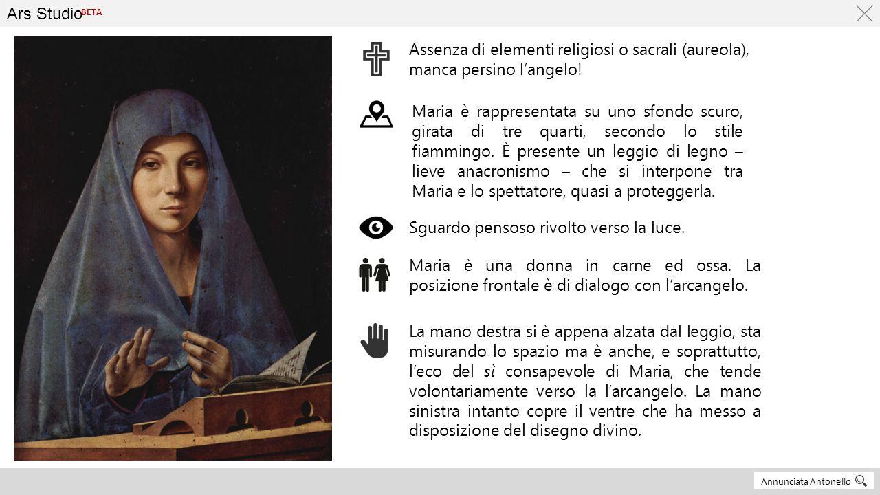 Ars Studio Annunciata Antonello BETA Assenza di elementi religiosi o sacrali (aureola), manca persino l'angelo! Maria è rappresentata su uno sfondo sc