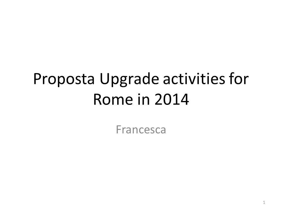 Proposta Upgrade activities for Rome in 2014 Francesca 1