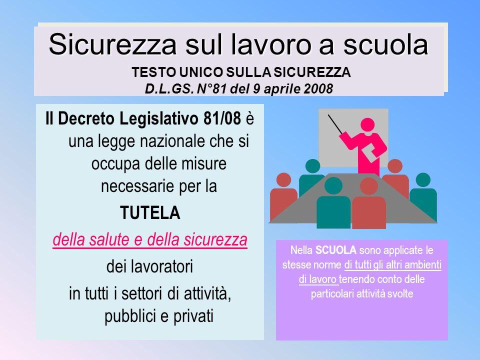 Sicurezza sul lavoro a scuola Sicurezza sul lavoro a scuola TESTO UNICO SULLA SICUREZZA D.L.GS. N°81 del 9 aprile 2008 Il Decreto Legislativo 81/08 è