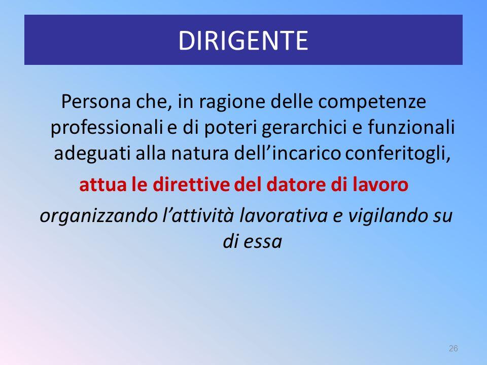 DIRIGENTE Persona che, in ragione delle competenze professionali e di poteri gerarchici e funzionali adeguati alla natura dell'incarico conferitogli,