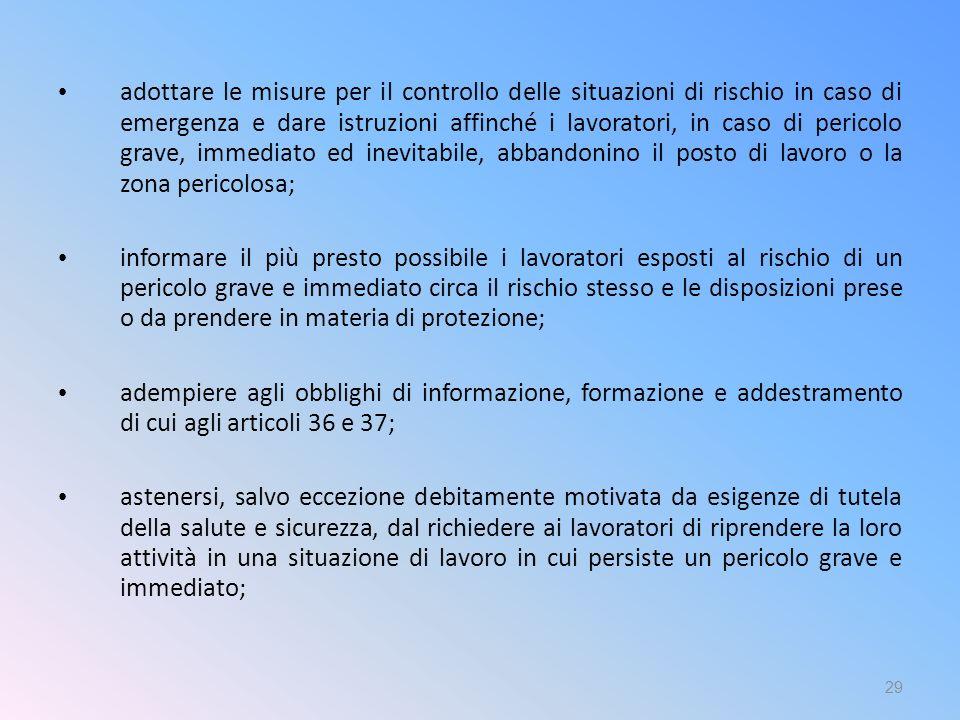 adottare le misure per il controllo delle situazioni di rischio in caso di emergenza e dare istruzioni affinché i lavoratori, in caso di pericolo grav