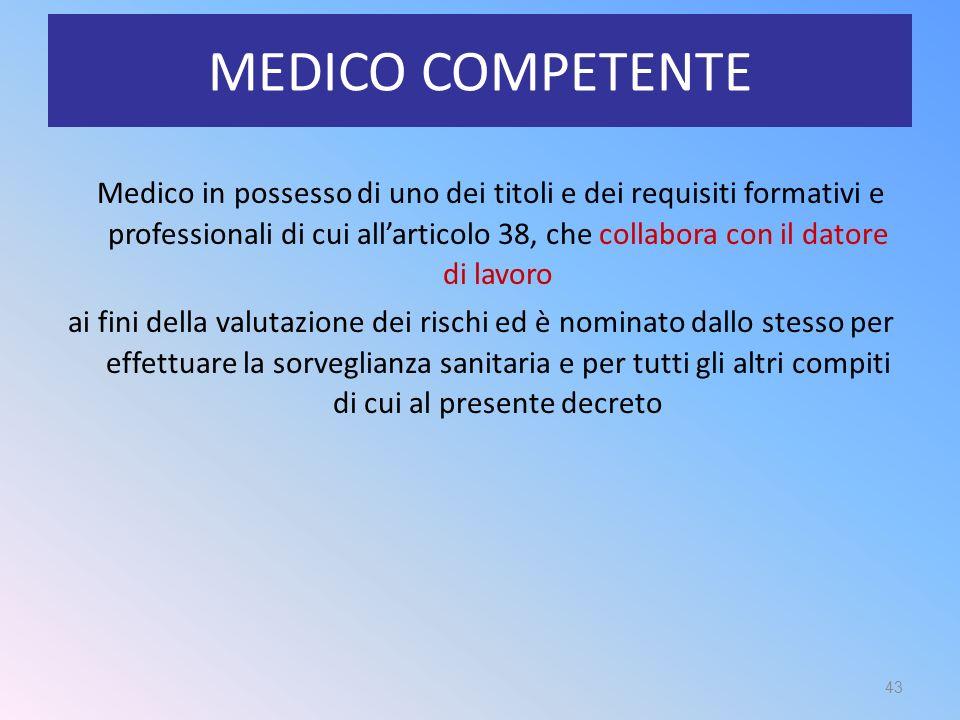 MEDICO COMPETENTE Medico in possesso di uno dei titoli e dei requisiti formativi e professionali di cui all'articolo 38, che collabora con il datore d