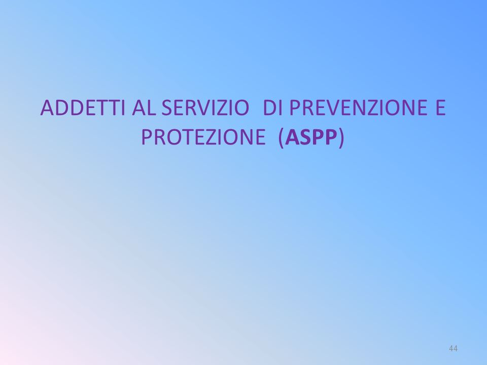 ADDETTI AL SERVIZIO DI PREVENZIONE E PROTEZIONE (ASPP) 44
