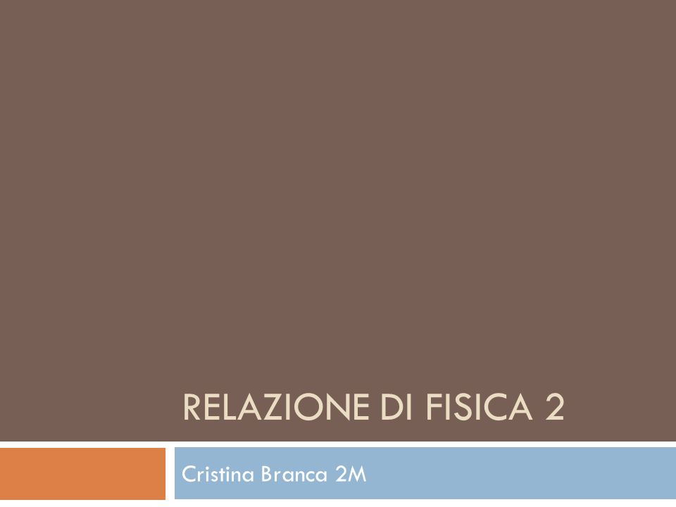 RELAZIONE DI FISICA 2 Cristina Branca 2M