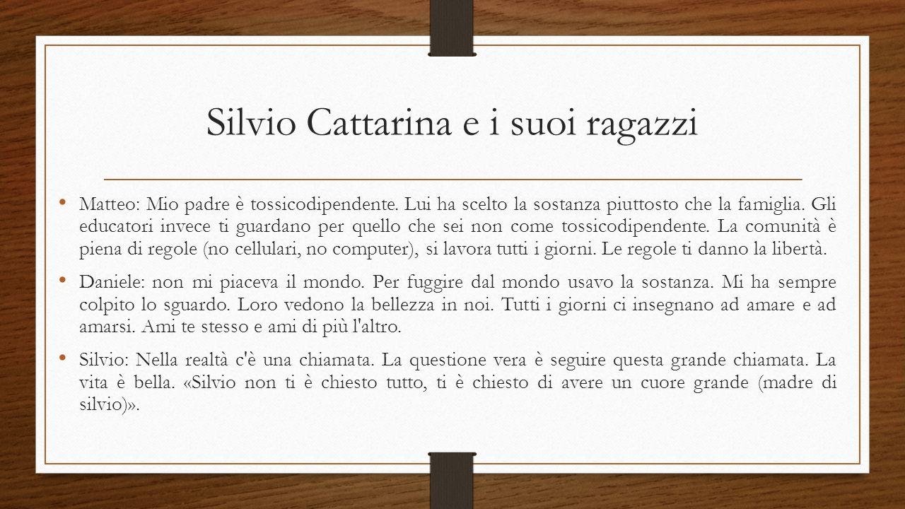 Silvio Cattarina e i suoi ragazzi Matteo: Mio padre è tossicodipendente.