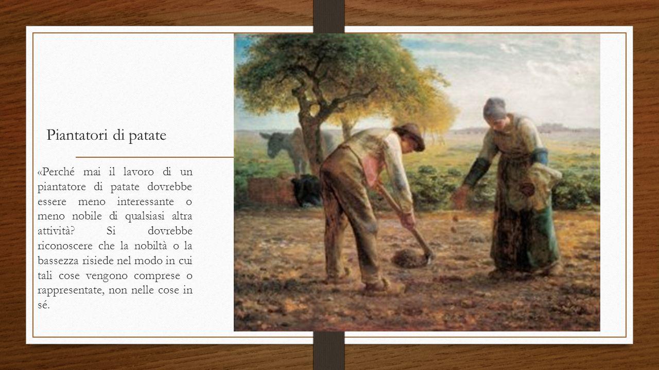 Piantatori di patate «Perché mai il lavoro di un piantatore di patate dovrebbe essere meno interessante o meno nobile di qualsiasi altra attività.