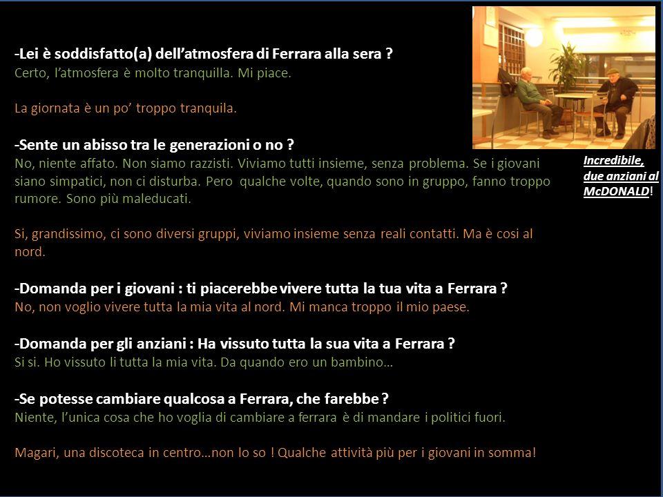 -Lei è soddisfatto(a) dell'atmosfera di Ferrara alla sera .